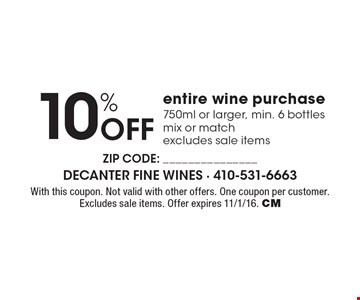 10% Off entire wine purchase 750ml or larger, min. 6 bottles mix or matchexcludes sale items. With this coupon. Not valid with other offers. One coupon per customer. Excludes sale items. Offer expires 11/1/16. CM