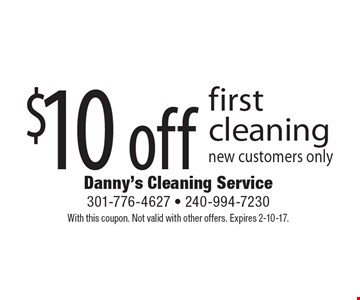 $10 off first cleaning, new customers only. With this coupon. Not valid with other offers. Expires 2-10-17.