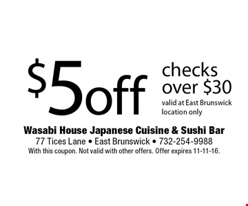 $5 off checks over $30. Valid at East Brunswick location only. With this coupon. Not valid with other offers. Offer expires 11-11-16.