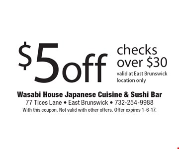 $5 off checks over $30 valid at East Brunswick location only. With this coupon. Not valid with other offers. Offer expires 1-6-17.