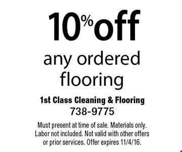 10%off any ordered flooring. Must present at time of sale. Materials only. Labor not included. Not valid with other offers or prior services. Offer expires 11/4/16.