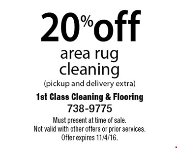 20%off area rug cleaning (pickup and delivery extra). Must present at time of sale. Not valid with other offers or prior services. Offer expires 11/4/16.