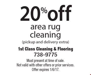 20%off area rug cleaning (pickup and delivery extra). Must present at time of sale.Not valid with other offers or prior services. Offer expires 1/6/17.