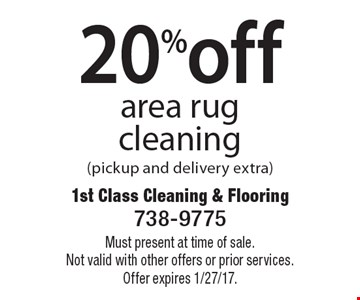 20% off area rug cleaning (pickup and delivery extra). Must present at time of sale. Not valid with other offers or prior services. Offer expires 1/27/17.