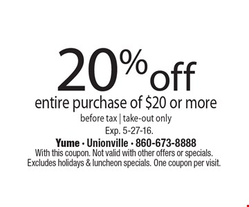 20% off entire purchase of $20 or more before tax. Take-out only. With this coupon. Not valid with other offers or specials. Excludes holidays & luncheon specials. One coupon per visit. Exp. 5-27-16.