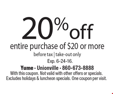 20% off entire purchase of $20 or more. Before tax. Take-out only. With this coupon. Not valid with other offers or specials. Excludes holidays & luncheon specials. One coupon per visit. Exp. 6-24-16.