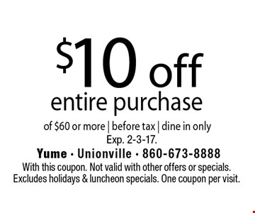 $10 off entire purchase of $60 or more | before tax | dine in only. With this coupon. Not valid with other offers or specials.Excludes holidays & luncheon specials. One coupon per visit. Exp. 2-3-17.