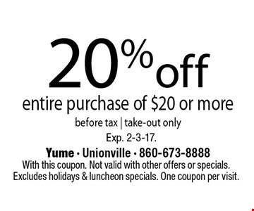 20% off entire purchase of $20 or more before tax | take-out only. With this coupon. Not valid with other offers or specials.Excludes holidays & luncheon specials. One coupon per visit. Exp. 2-3-17.