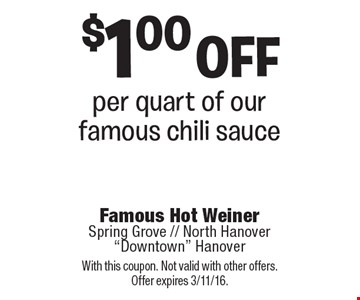 $1.00 off per quart of our famous chili sauce. With this coupon. Not valid with other offers. Offer expires 3/11/16.