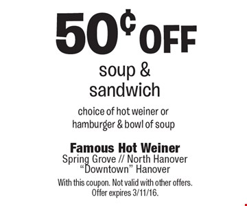 50¢ off soup & sandwich choice of hot weiner or hamburger & bowl of soup. With this coupon. Not valid with other offers. Offer expires 3/11/16.