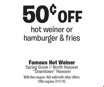 50¢ off hot weiner or hamburger & fries. With this coupon. Not valid with other offers. Offer expires 3/11/16.