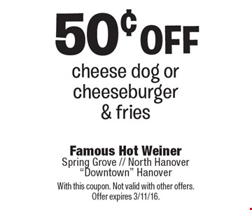50¢ off cheese dog or cheeseburger & fries. With this coupon. Not valid with other offers. Offer expires 3/11/16.