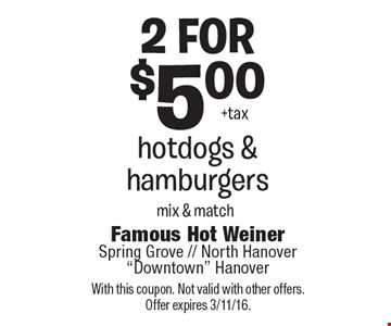 2 FOR $5.00 hotdogs & hamburgers. Mix & match. With this coupon. Not valid with other offers. Offer expires 3/11/16.