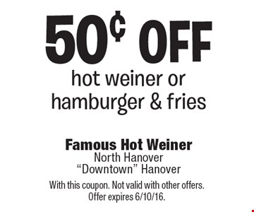 50¢ off hot weiner or hamburger & fries. With this coupon. Not valid with other offers. Offer expires 6/10/16.