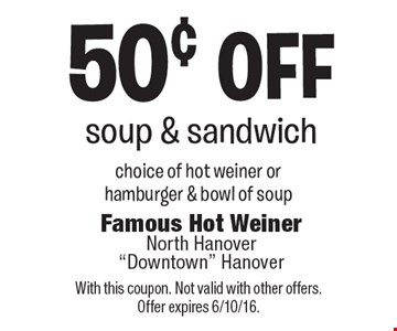 50¢ off soup & sandwich. Choice of hot weiner or hamburger & bowl of soup. With this coupon. Not valid with other offers. Offer expires 6/10/16.
