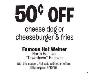 50¢ off cheese dog or cheeseburger & fries. With this coupon. Not valid with other offers. Offer expires 6/10/16.