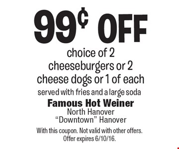99¢ off choice of 2 cheeseburgers or 2 cheese dogs or 1 of each. Served with fries and a large soda. With this coupon. Not valid with other offers. Offer expires 6/10/16.