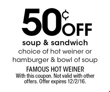 50¢ off soup & sandwich. Choice of hot weiner or hamburger & bowl of soup. With this coupon. Not valid with other offers. Offer expires 12/2/16.