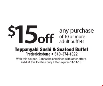 $15 off any purchase of 10 or more. Adult buffets. With this coupon. Cannot be combined with other offers. Valid at this location only. Offer expires 11-11-16.