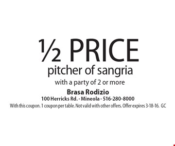 1/2 price pitcher of sangria with a party of 2 or more. With this coupon. 1 coupon per table. Not valid with other offers. Offer expires 3-18-16. GC