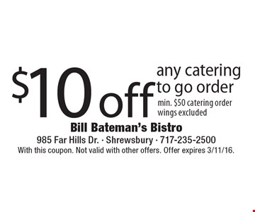 $10 off any catering to go order. Min. $50 catering order. Wings excluded. With this coupon. Not valid with other offers. Offer expires 3/11/16.