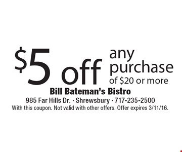 $5 off any purchase of $20 or more. With this coupon. Not valid with other offers. Offer expires 3/11/16.