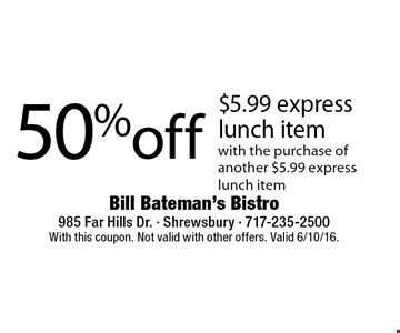 50% off $5.99 express lunch item with the purchase of another $5.99 express lunch item. With this coupon. Not valid with other offers. Valid 6/10/16.