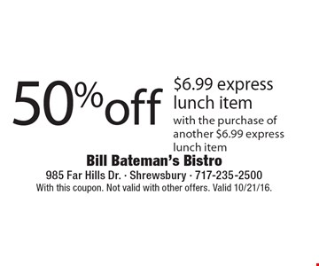 50% off $6.99 express lunch item with the purchase of another $6.99 express lunch item. With this coupon. Not valid with other offers. Valid 10/21/16.