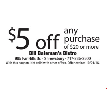 $5 off any purchase of $20 or more. With this coupon. Not valid with other offers. Offer expires 10/21/16.