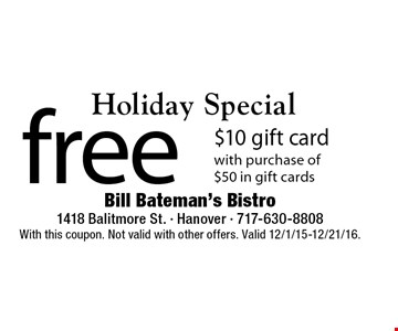 Holiday Special! Free $10 gift card with purchase of $50 in gift cards. With this coupon. Not valid with other offers. Valid 12/1/15-12/21/16.