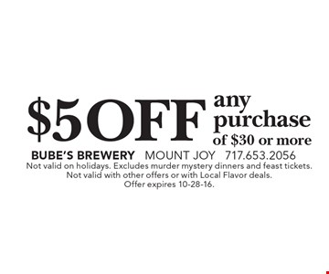 $5 off any purchase of $30 or more. Not valid on holidays. Excludes murder mystery dinners and feast tickets. Not valid with other offers or with Local Flavor deals. Offer expires 10-28-16.