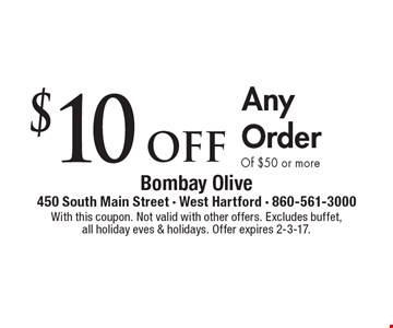 $10 off Any Order Of $50 or more. With this coupon. Not valid with other offers. Excludes buffet, all holiday eves & holidays. Offer expires 2-3-17.