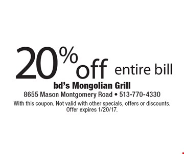 20% off entire bill. With this coupon. Not valid with other specials, offers or discounts. Offer expires 1/20/17.