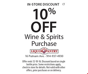 In-Store Discount. 10% OFF Wine & Spirits Purchase. Offer ends 12-18-16. Discount based on single bottle price. Some restrictions apply, check in store for details. Not valid with other offers, prior purchases or on delivery. CT