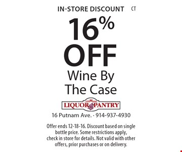 In-Store Discount. 16% OFF Wine By The Case. Offer ends 12-18-16. Discount based on single bottle price. Some restrictions apply, check in store for details. Not valid with other offers, prior purchases or on delivery. CT
