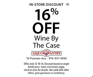 In-Store Discount 16% OFF Wine By The Case. Offer ends 12-18-16. Discount based on single bottle price. Some restrictions apply, check in store for details. Not valid with other offers, prior purchases or on delivery.