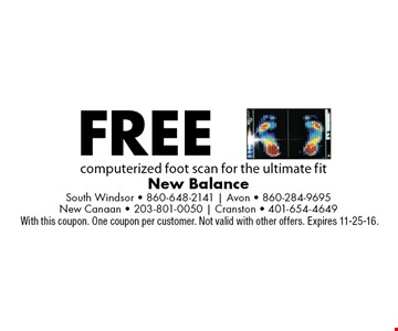 Free computerized foot scan for the ultimate fit. With this coupon. One coupon per customer. Not valid with other offers. Expires 11-25-16.