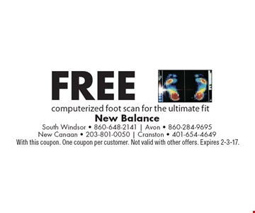 Free computerized foot scan for the ultimate fit. With this coupon. One coupon per customer. Not valid with other offers. Expires 2-3-17.