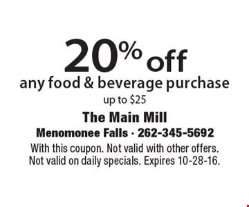 20% off any food & beverage purchase up to $25. With this coupon. Not valid with other offers. Not valid on daily specials. Expires 10-28-16.