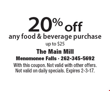 20% off any food & beverage purchase up to $25. With this coupon. Not valid with other offers. Not valid on daily specials. Expires 2-3-17.