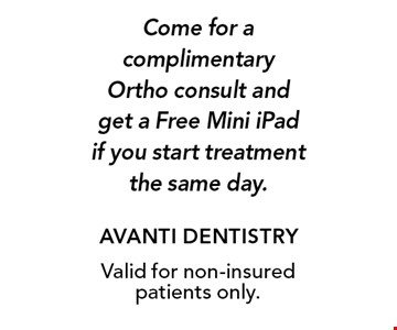 Come for a complimentary Ortho consult and get a Free Mini iPad if you start treatment the same day. Valid for non-insured patients only.