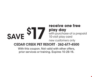 Save $17 receive one free play day with purchase of a prepaid 10-visit play card. New customers only. With this coupon. Not valid with other offers, prior services or training. Expires 10-28-16.