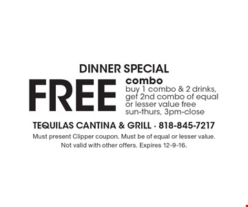 DINNER SPECIAL. Free combo. Buy 1 combo & 2 drinks, get 2nd combo of equal or lesser value free. Sun-thurs, 3pm-close. Must present Clipper coupon. Must be of equal or lesser value. Not valid with other offers. Expires 12-9-16.
