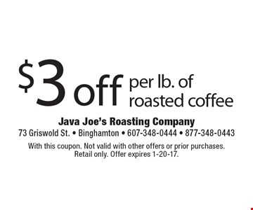 $3 off per lb. of roasted coffee. With this coupon. Not valid with other offers or prior purchases. Retail only. Offer expires 1-20-17.