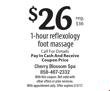 $26 1-hour reflexology foot massage. Call For Details Pay In Cash And Receive Coupon Price. With this coupon. Not valid with other offers or prior services. With appointment only. Offer expires 2/3/17.