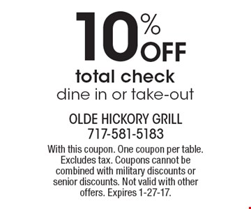 10% off total check. Dine in or take-out. With this coupon. One coupon per table. Excludes tax. Coupons cannot be combined with military discounts or senior discounts. Not valid with other offers. Expires 1-27-17.