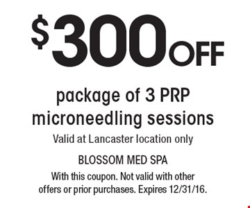 $300off package of 3 PRP microneedling sessions. Valid at Lancaster location only. With this coupon. Not valid with other offers or prior purchases. Expires 12/31/16.