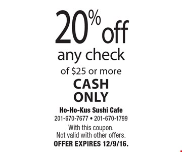 20% off any check of $25 or more. Cash only. With this coupon. Not valid with other offers. Expires 12/9/16.