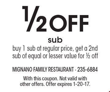 1/2 off sub. Buy 1 sub at regular price, get a 2nd sub of equal or lesser value for 1/2 off. With this coupon. Not valid with other offers. Offer expires 1-20-17.