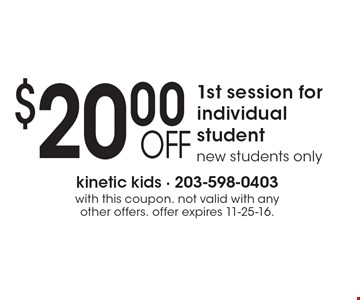 $20.00 OFF 1st session for individual student, new students only. with this coupon. not valid with any other offers. offer expires 11-25-16.